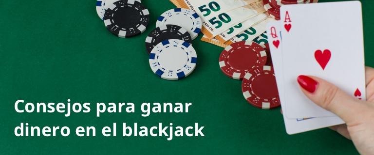 Consejos para ganar dinero en el blackjack