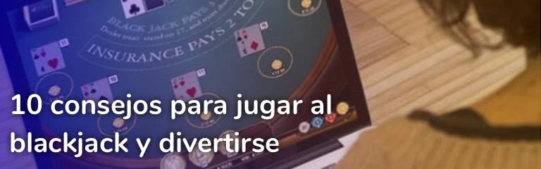 Consejos para hacer el Blackjack mas divertido y rentable